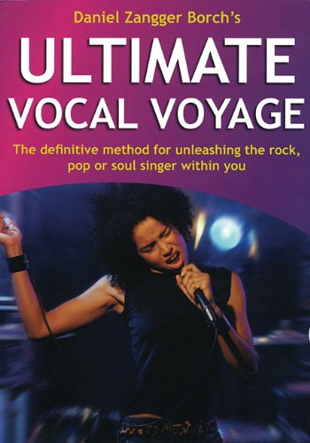 Ultimate Vocal Voyage: The Definitive Method for Unleashing the Rock, Pop or Soul Singer Within You...