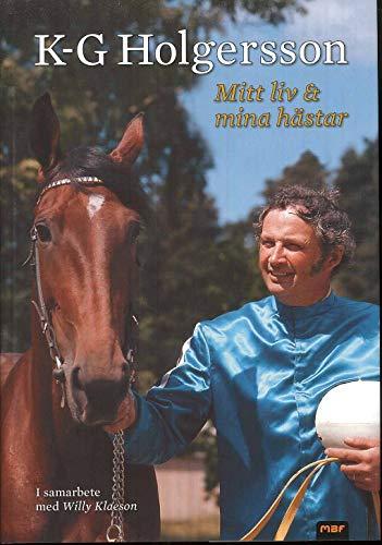 Mitt liv och mina hästar: Holgersson, K-G; Klaeson,