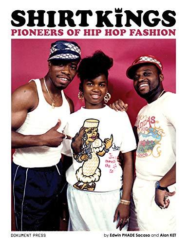 Shirt Kings Pioneers of Hip Hop Fashion: Edwin PHADE Sacasa