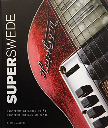 9789185697151: Superswede: Hagstrom Guitars 50 Years (English and Swedish Edition)