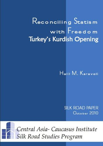 Reconciling Statism with Freedom: Turkey's Kurdish Opening (Silk Road Papers): Halil M. ...