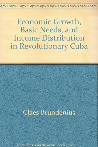 Economic Growth, Basic Needs, and Income Distribution in Revolutionary Cuba.: Brundenius, Claes