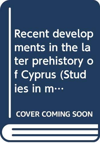 9789186098025: Recent developments in the later prehistory of Cyprus (Studies in Mediterranean archaeology)