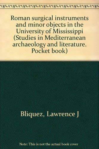 Roman Surgical Instruments and Minor Objects in the University of Mississippi.: BLIQUEZ, L.J.,