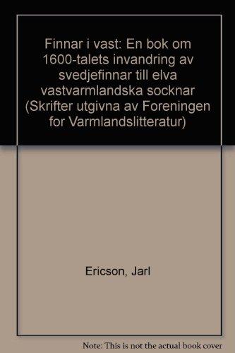 Finnar I Vast: En Bok Om 1600-Talets Invandring Av Svedjefinnar Till Elva Vastvarmlandska Socknar: ...