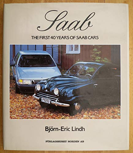 Saab. The First 40 Years of Saab Cars.: Lindh, Bjorn-Eric.