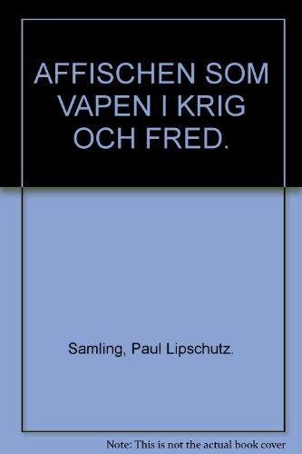 Affischen Som Vapen I Krig Och Fred--Paul: Lipschutz, Paul