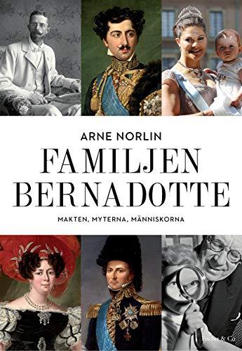 9789186597962: Familjen Bernadotte : makten, myterna, människorna