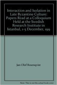 9789186884123: Interaction and Isolation in Late Byzantine Culture: Papers Read at a Colloquium Held at the Swedish Research Institute in Istanbul, 1-5 December, 199