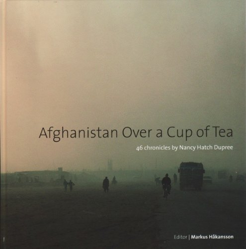 9789186936259: AFGHANISTAN OVER A CUP OF TEA: 46 CHRONICLES BY NANCY HATCH DUPREE - SIGNED BY THE AUTHOR