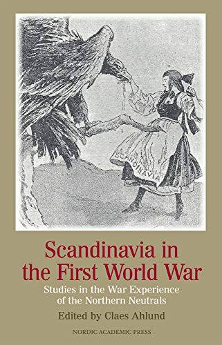 Scandinavia in the First World War: Studies in the War Experience of the Northern Neutrals