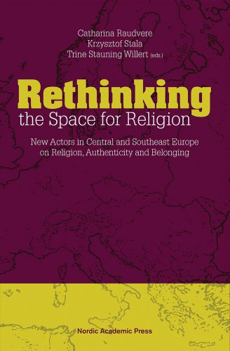 Rethinking the Space for Religion: New Actors in Central and Southeast Europe on Religion, ...