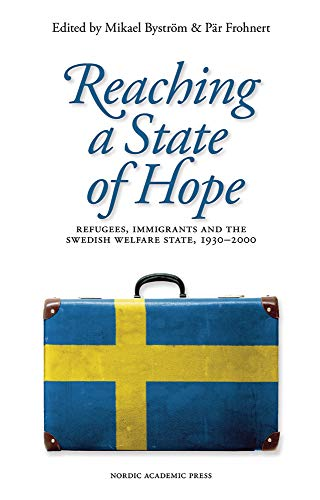 9789187351235: Reaching a State of Hope: Refugees, Immigrants and the Swedish Welfare State, 1930–2000