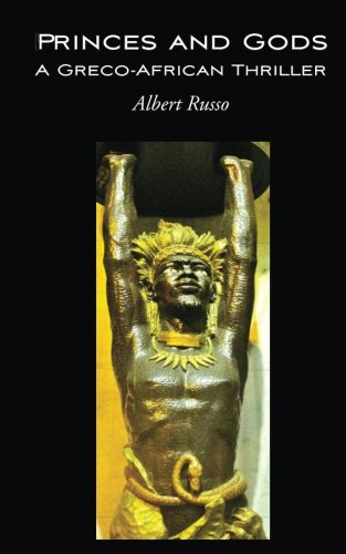 Princes and Gods - A Greco-African Thriller: Russo, Albert