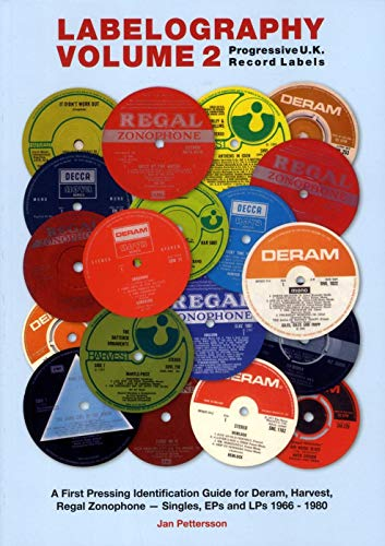 9789189136724: Labelography Vol. 2 - Progressive U.K. Record Labels: A First Pressing Identification Guide for Deram, Harvest, Regal Zonophone - Singles, EPS and Lps