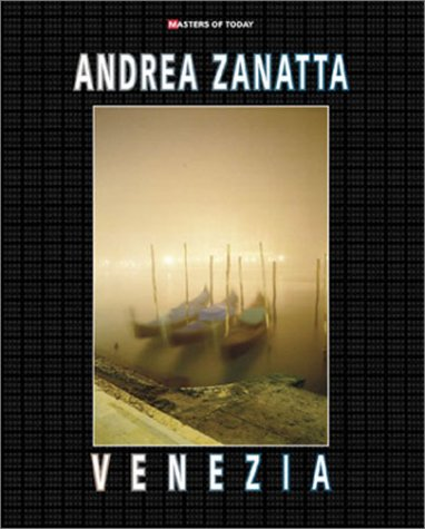 MASTERS of TODAY; ANDREA ZANATTA; VENEZIA *: ZANATTA, Andrea