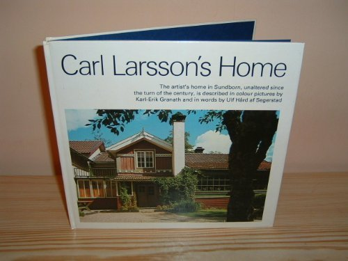 9789197007023: Carl Larsson's Home; The artist's home in Sundborn, unaltered since the turn of the century, is described in colour pictures