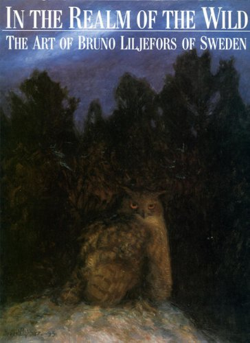 In the Realm of the Wild: The Art of Bruno Liljefors of Sweden: Liljefors, Bruno Andreas; American ...