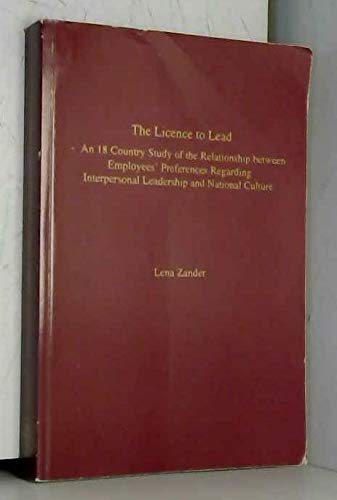 9789197173087: The licence to lead: An 18 country study of the relationship between employees' preferences regarding interpersonal leadership and national culture
