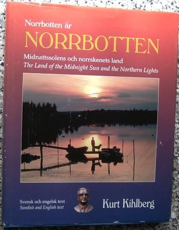 Norrbotten Ar Norrbotten: The Land of The Midnight SUn and the Northern Lights: Kurt Kihlberg