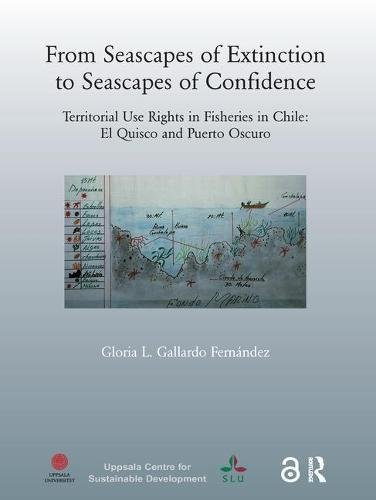 9789197707121: From Seascapes of Extinction to Seascapes of Confidence: Territorial Use Rights in Fisheries in Chile: ElQuisco and Puerto Oscuro