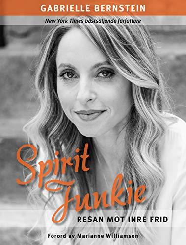 Spirit junkie : resan mot inre frid: Bernstein, Gabrielle