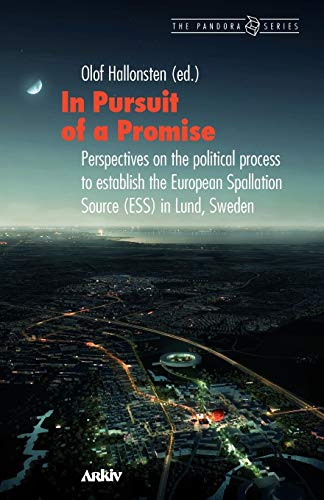 9789198085419: In Pursuit of a Promise: Perspectives on the Political Process to Establish the European Spallation Source (ESS) in Lund, Sweden