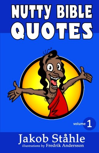 9789198184402: Nutty Bible Quotes: Satire on the best selling book of all time, exposing crazy verses you won't hear in church. Fun and vividly illustrated passages ... start an exciting debate. (Color) (Volume 1)