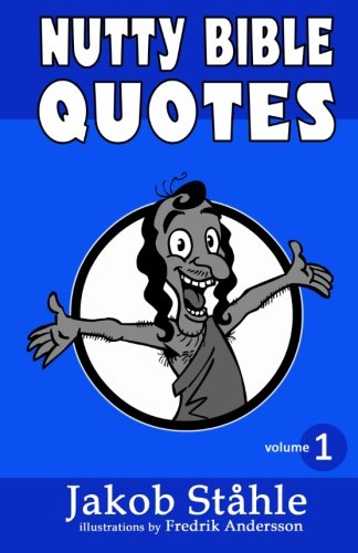 9789198184419: Nutty Bible Quotes - black & white version: Satire on the best selling book of all time, exposing crazy verses you won't hear in church. Fun and ... exciting debate. (Black and white) (Volume 1)