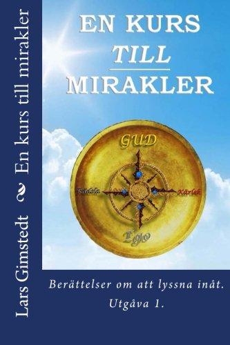 En Kurs Till Mirakler: Berattelser Om Att: Gimstedt, Lars