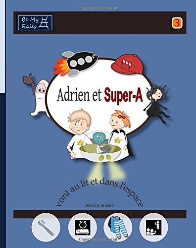 Adrien et Super-A vont au lit et dans l'espace: Leçons de vie pour enfants avec autisme ou TDAH...