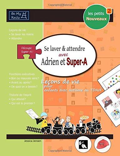 9789198241457: LES PETITS NOUVEAUX Se laver et attendre avec Adrien et Super-A: Leçons de vie pour enfants avec autisme ou TDAH