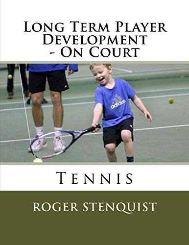 Long Term Player Development - On Court Tennis: Stenquist, Roger