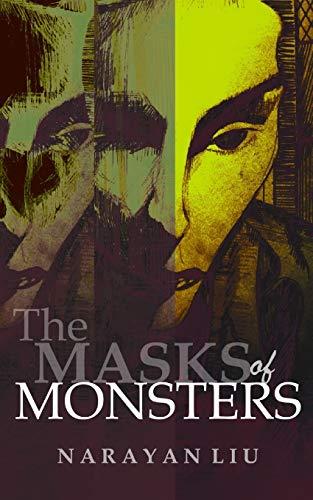 The Masks of Monsters (Paperback): Narayan Liu