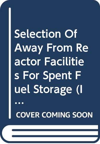9789201048073: Selection Of Away From Reactor Facilities For Spent Fuel Storage (Iaea Tecdoc)