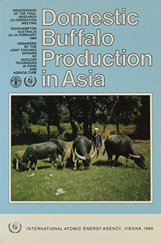 9789201114907: Domestic Buffalo Production in Asia: Proceedings of the Final Research Co-Ordination Meeting on the Use of Nuclear Techniques in Improve Domestic Buffalo Production in Asia (Panel Proceedings Series)