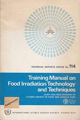 Training Manual on Food Irradiation Technology and Techniques (Technical Reports Series (...