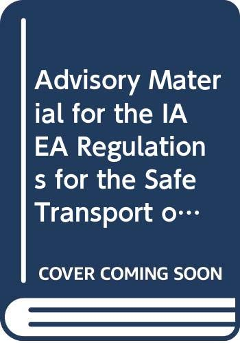 Advisory Material for the IAEA Regulations for the Safe Transport of Radioactive Material : 1985: ...