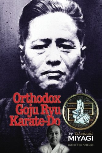Orthodox Goju Ryu Karate-Do: by Takahashi Miyagi Son of The Founder: Warrener, Donald