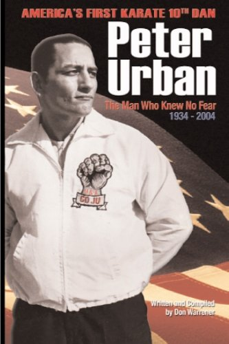 9789201292001: Peter Urban: America's First Karate Tenth Dan: The Man Who Knew No Fear