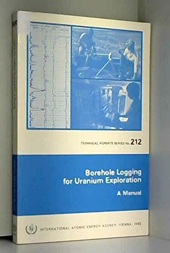 9789201450821: Borehole Logging for Uranium Exploration: A Manual (Technical Report Series)