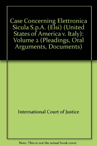 Case Concerning Elettronica Sicula S.p.A. (ELSI) (United States of America v. Italy) = Affaire de L...