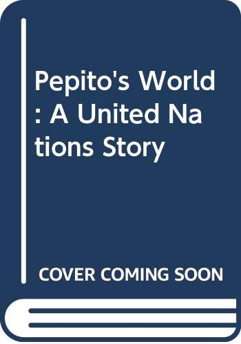 Pepito's World: A United Nations Story: John Travers Moore;