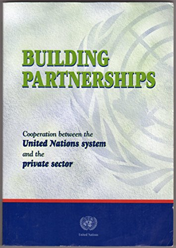 9789211008906: Building Partnerships: Cooperation Between the United Nations and the Private Sector