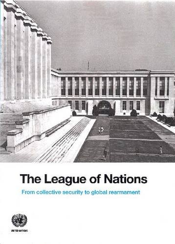 The League of Nations: From Collective Security to Global Rearmament: United Nations