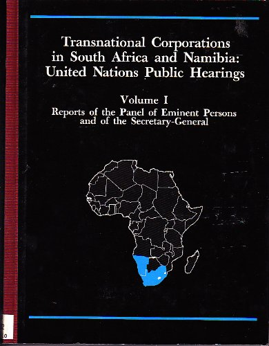 Transnational Corporations in South Africa and Namibia: United Nations Public Hearings Vol. 1; ...
