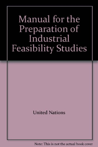 Manual for the Preparation of Industrial Feasibility: United Nations
