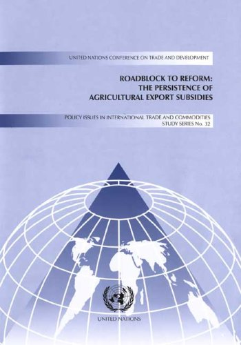Roadblock to reform: the persistence of agricultural export subsidies: Policy Issues in ...