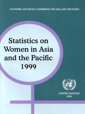 Statistics on Women in Asia and the Pacific 1999: Economic and Social Commission for Asia and the ...