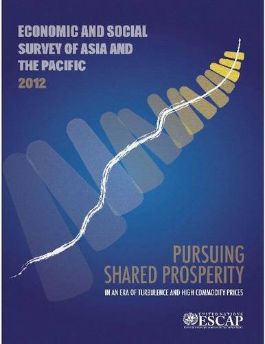 Economic and Social Survey of Asia and the Pacific 2012: Pursuing Shared Prosperity in an Era of ...